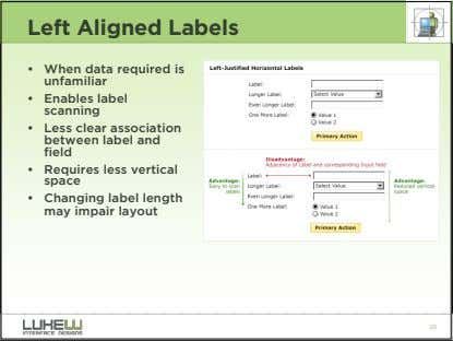 Left Aligned Labels • When data required is unfamiliar • Enables label scanning • Less