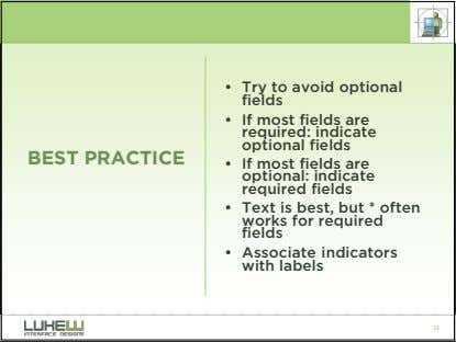 • Try to avoid optional fields • If most fields are required: indicate optional fields