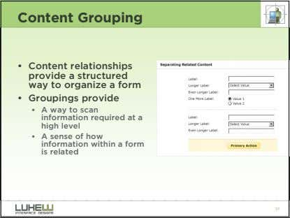 Content Grouping • Content relationships provide a structured way to organize a form • Groupings