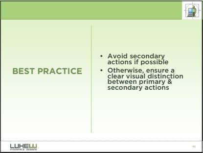 • Avoid secondary actions if possible BEST PRACTICE • Otherwise, ensure a clear visual distinction