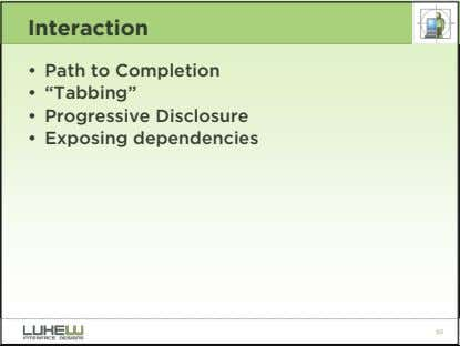 "Interaction • Path to Completion • ""Tabbing"" • Progressive Disclosure • Exposing dependencies 60"