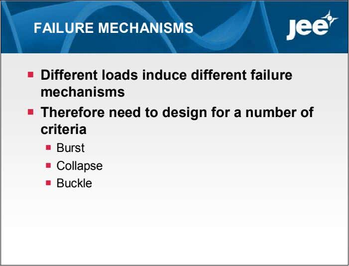 FAILURE MECHANISMS  Different loads induce different failure mechanisms  Therefore need to design for