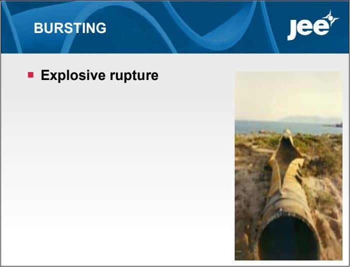 BURSTING  Explosive rupture