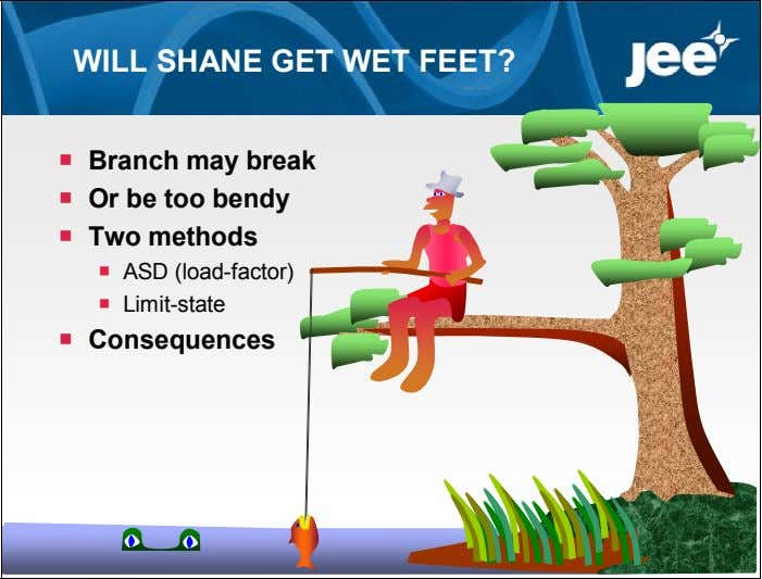 WILL SHANE GET WET FEET?  Branch may break  Or be too bendy 