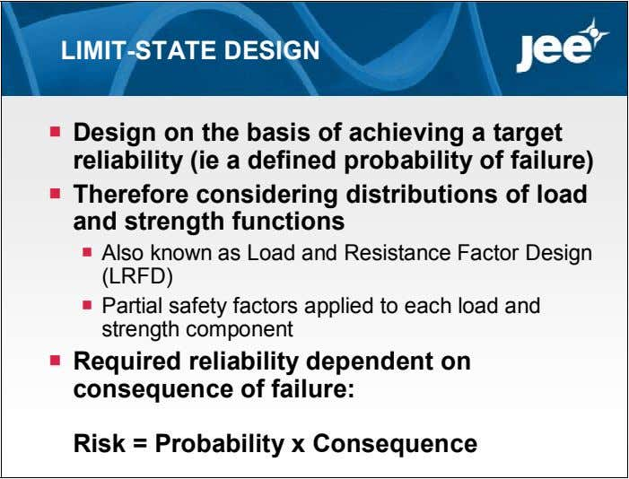 LIMIT-STATE DESIGN  Design on the basis of achieving a target reliability (ie a defined