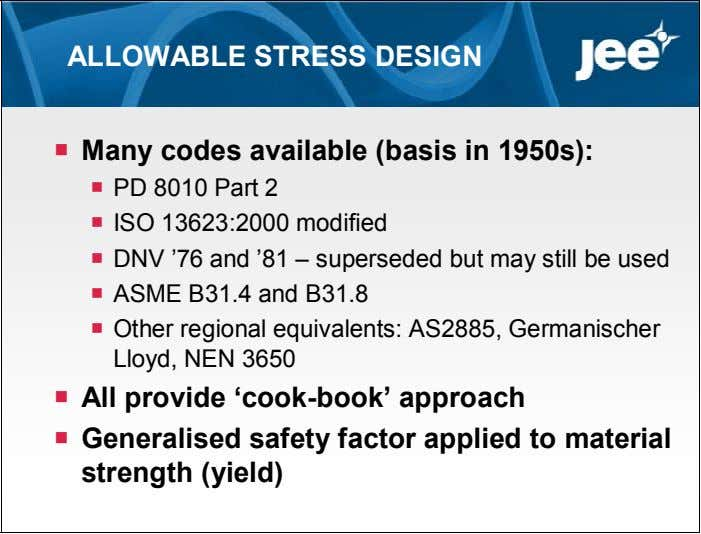 ALLOWABLE STRESS DESIGN  Many codes available (basis in 1950s):  PD 8010 Part 2