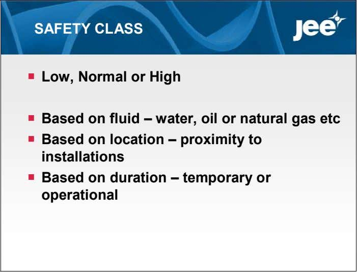 SAFETY CLASS  Low, Normal or High  Based on fluid – water, oil or