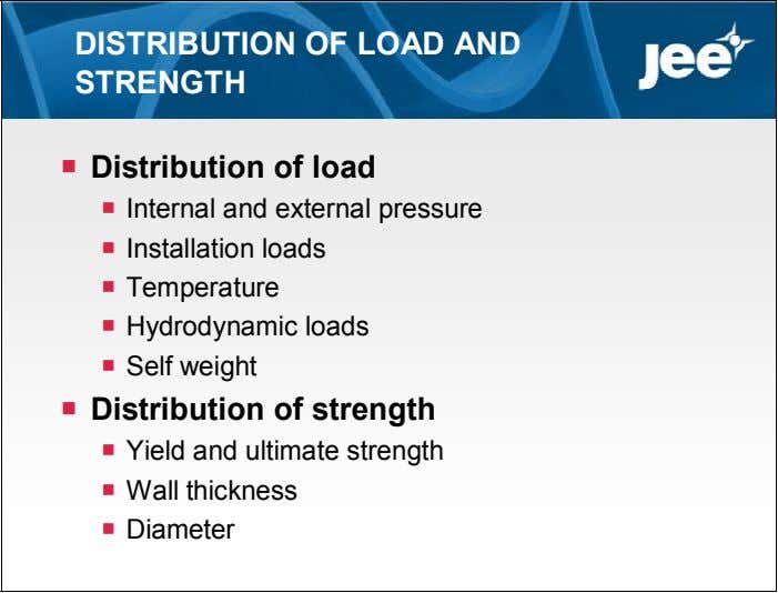 DISTRIBUTION OF LOAD AND STRENGTH  Distribution of load  Internal and external pressure 