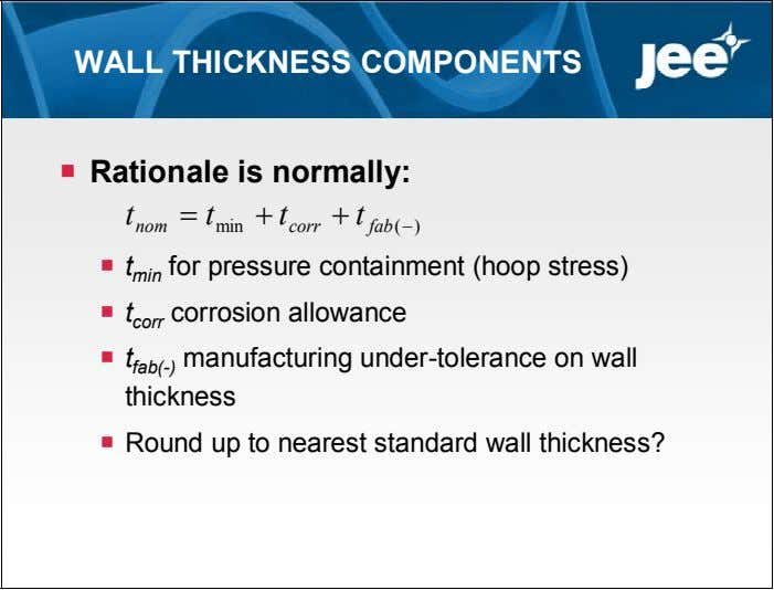 WALL THICKNESS COMPONENTS  Rationale is normally: t  t  t  t nom