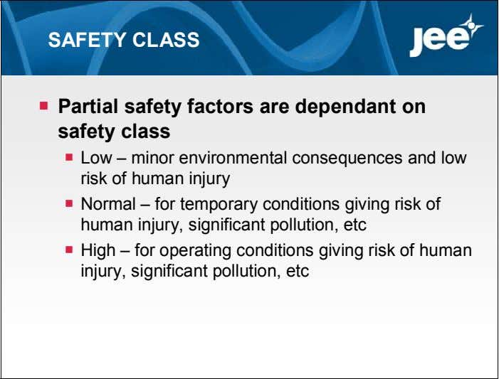 SAFETY CLASS  Partial safety factors are dependant on safety class  Low – minor