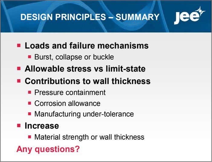 DESIGN PRINCIPLES – SUMMARY  Loads and failure mechanisms  Burst, collapse or buckle 