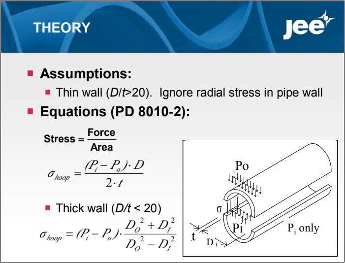 THEORY  Assumptions:  Thin wall (D/t>20). Ignore radial stress in pipe wall  Equations