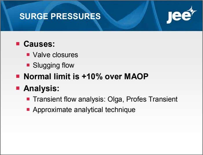 SURGE PRESSURES  Causes:  Valve closures  Slugging flow  Normal limit is +10%