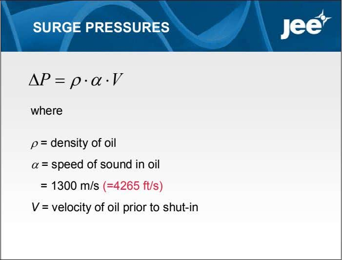 SURGE PRESSURES P V where  = density of oil  = speed of sound