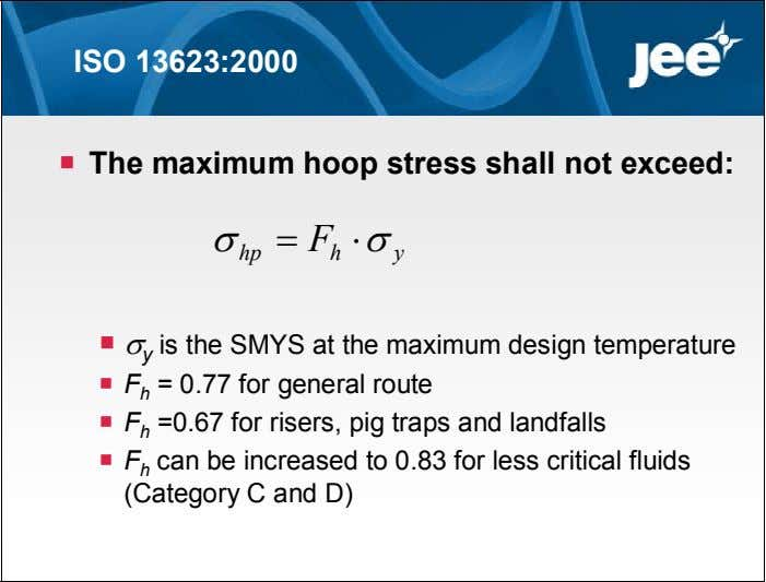 ISO 13623:2000  The maximum hoop stress shall not exceed:  F   hp