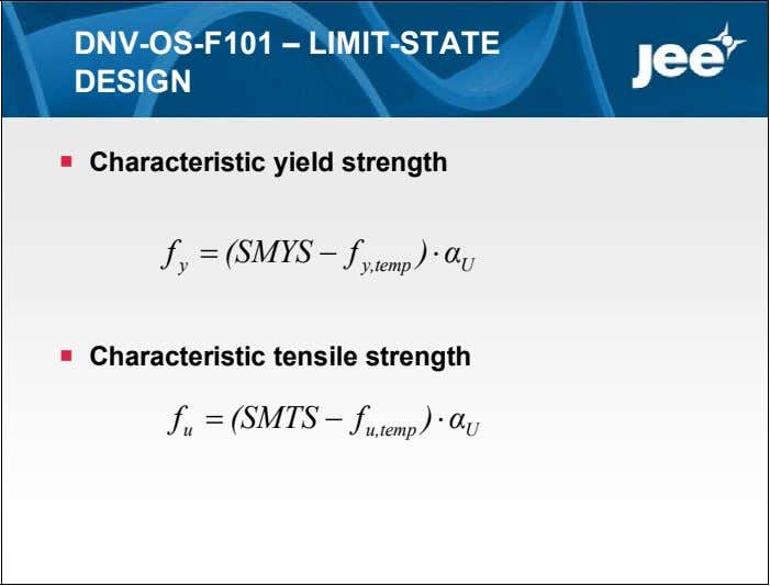 DNV-OS-F101 – LIMIT-STATE DESIGN  Characteristic yield strength f  (SMYS  f ) α