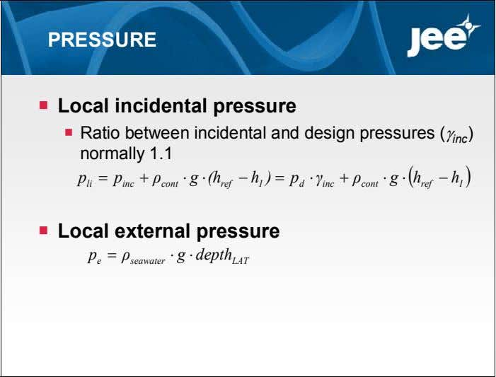 PRESSURE  Local incidental pressure  Ratio between incidental and design pressures ( inc )
