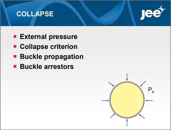 COLLAPSE  External pressure  Collapse criterion  Buckle propagation  Buckle arrestors P o