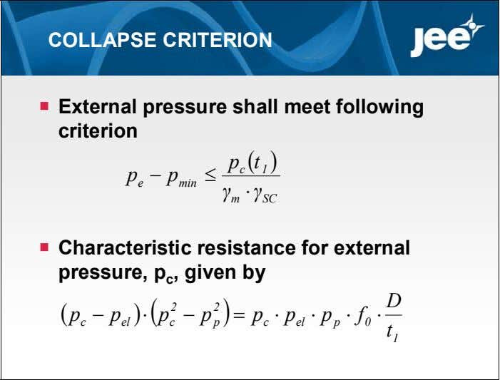 COLLAPSE CRITERION  External pressure shall meet following criterion p  t  c 1