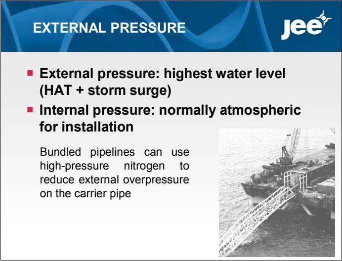 EXTERNAL PRESSURE  External pressure: highest water level (HAT + storm surge)  Internal pressure: