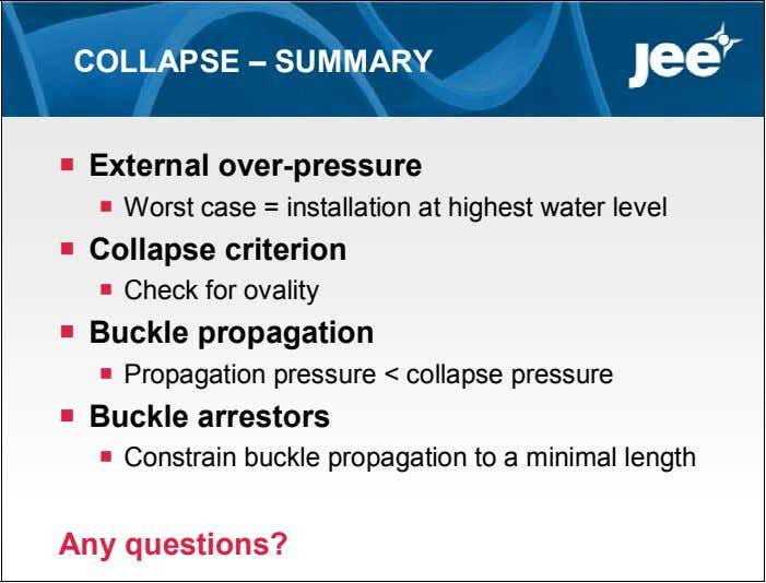 COLLAPSE – SUMMARY  External over-pressure  Worst case = installation at highest water level