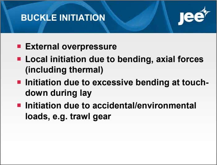 BUCKLE INITIATION  External overpressure  Local initiation due to bending, axial forces (including thermal)