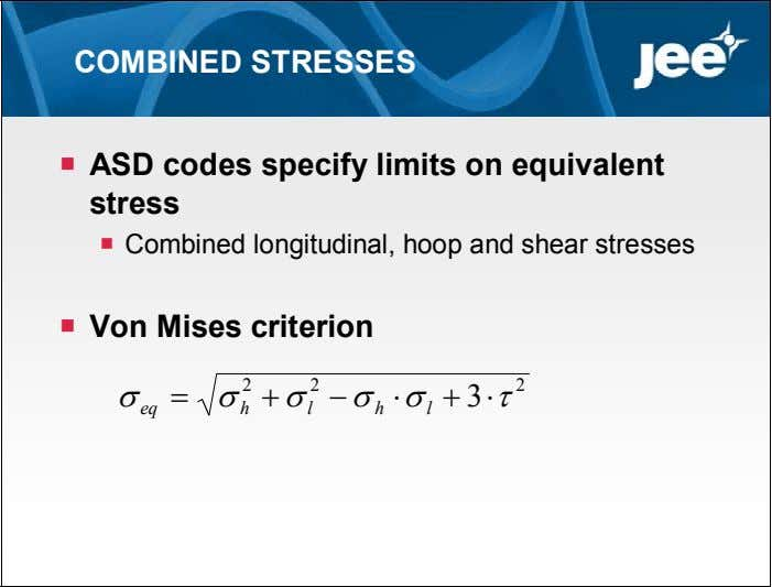 COMBINED STRESSES  ASD codes specify limits on equivalent stress  Combined longitudinal, hoop and