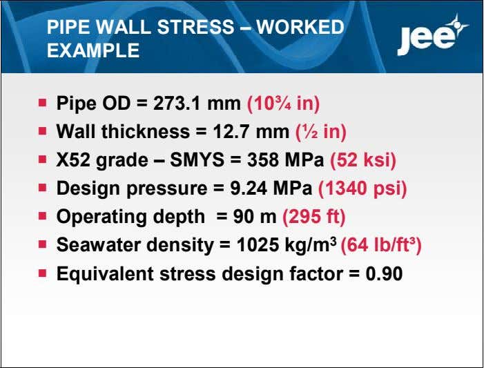 PIPE WALL STRESS – WORKED EXAMPLE  Pipe OD = 273.1 mm (10¾ in) 