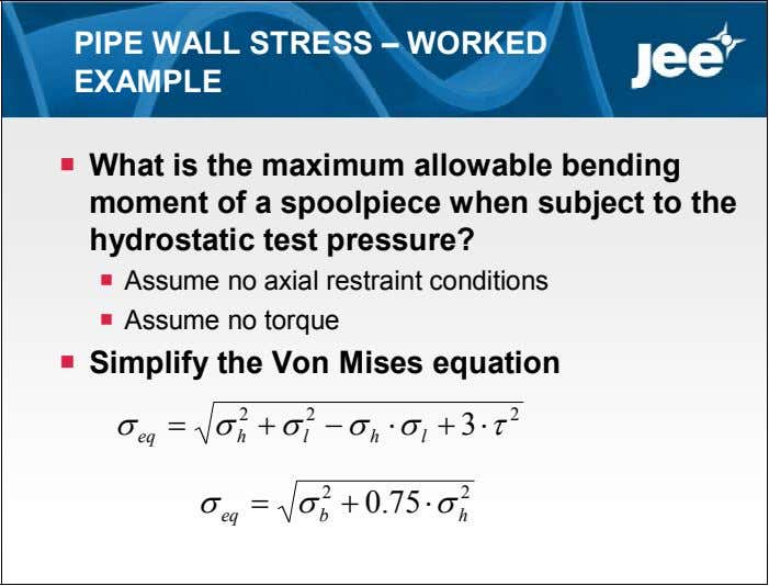 PIPE WALL STRESS – WORKED EXAMPLE  What is the maximum allowable bending moment of
