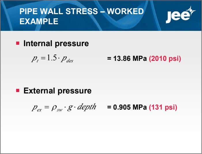 PIPE WALL STRESS – WORKED EXAMPLE  Internal pressure 1.5 p p t = 13.86