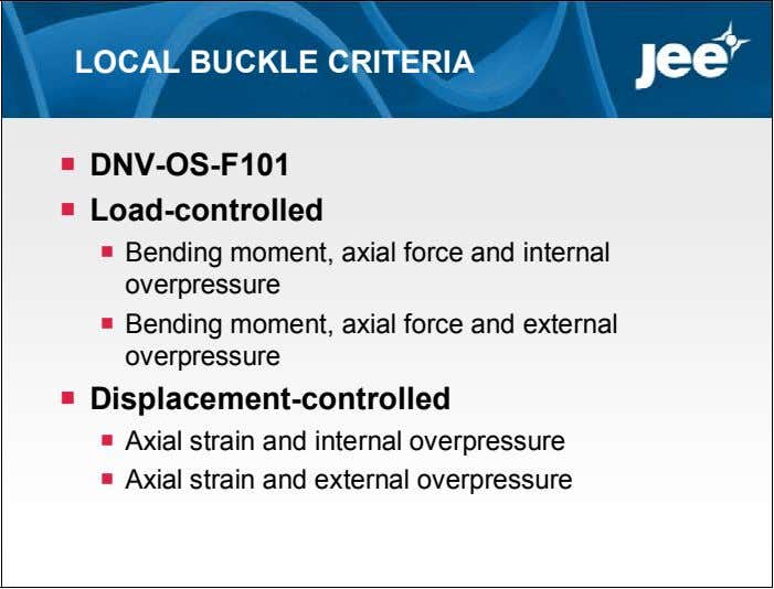 LOCAL BUCKLE CRITERIA  DNV-OS-F101  Load-controlled  Bending moment, axial force and internal overpressure