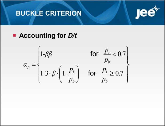 BUCKLE CRITERION  Accounting for D/t  p  i 1 -ββ for  0