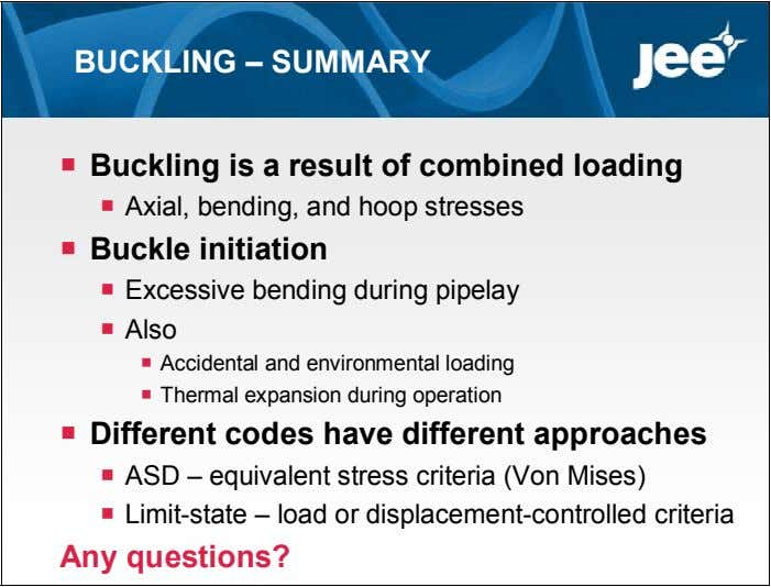 BUCKLING – SUMMARY  Buckling is a result of combined loading  Axial, bending, and