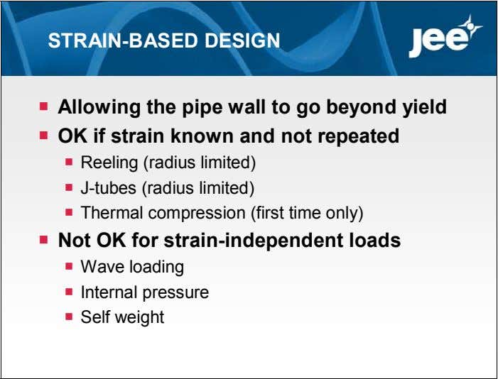 STRAIN-BASED DESIGN  Allowing the pipe wall to go beyond yield  OK if strain