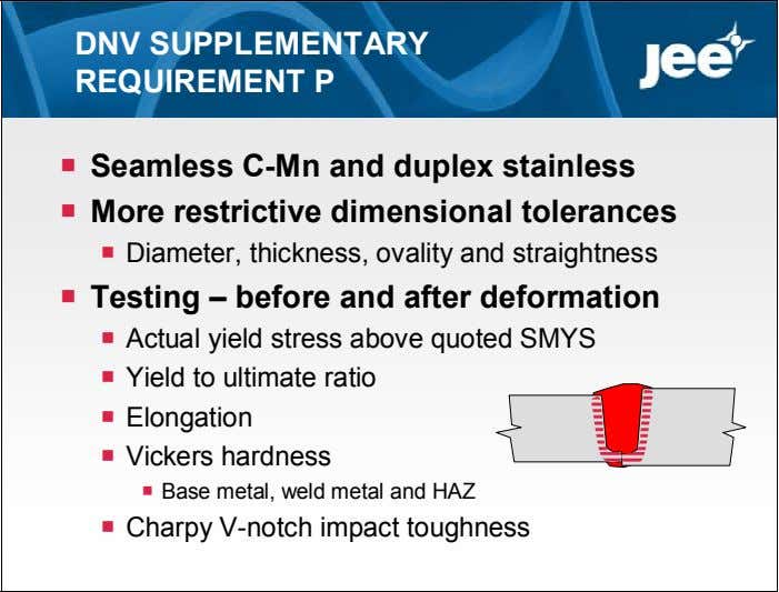 DNV SUPPLEMENTARY REQUIREMENT P  Seamless C-Mn and duplex stainless  More restrictive dimensional tolerances