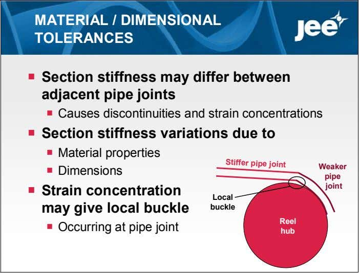 MATERIAL / DIMENSIONAL TOLERANCES  Section stiffness may differ between adjacent pipe joints  Causes