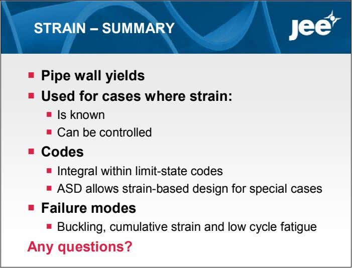 STRAIN – SUMMARY  Pipe wall yields  Used for cases where strain:  Is