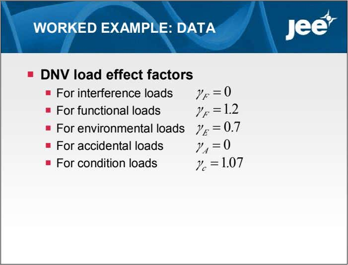 WORKED EXAMPLE: DATA  DNV load effect factors  For interference loads γ  0