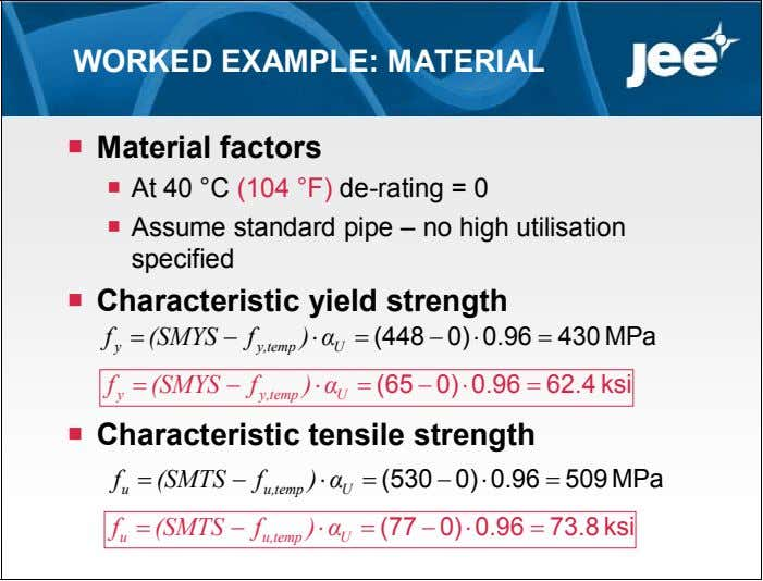 WORKED EXAMPLE: MATERIAL  Material factors  At 40 °C (104 °F) de-rating = 0
