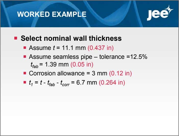 WORKED EXAMPLE  Select nominal wall thickness  Assume t = 11.1 mm (0.437 in)