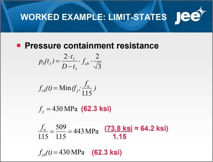 WORKED EXAMPLE: LIMIT-STATES  Pressure containment resistance 2  t 2 p (t ) 
