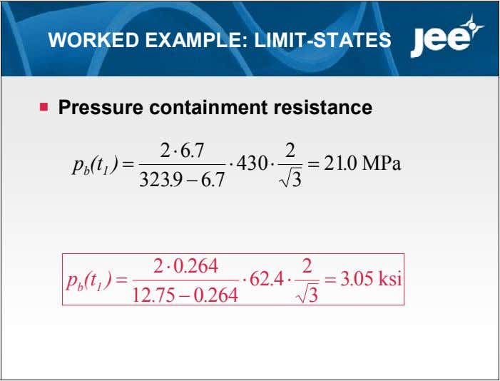WORKED EXAMPLE: LIMIT-STATES  Pressure containment resistance 2  6 7 . 2 p (t