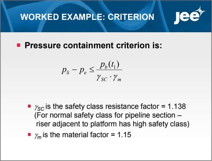 WORKED EXAMPLE: CRITERION  Pressure containment criterion is: p ( t ) b 1 p