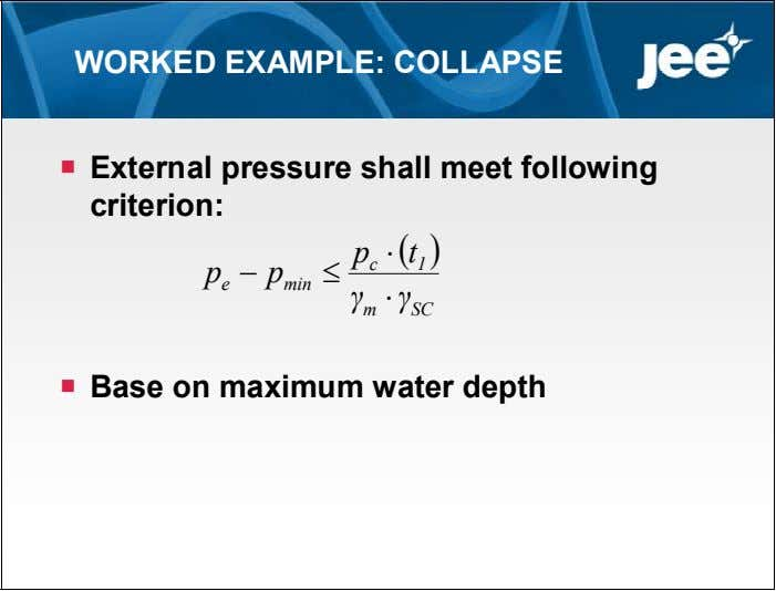 WORKED EXAMPLE: COLLAPSE  External pressure shall meet following criterion: p   t c