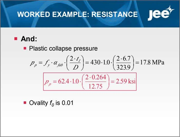 WORKED EXAMPLE: RESISTANCE  And:  Plastic collapse pressure  2  t  2