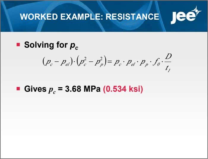 WORKED EXAMPLE: RESISTANCE  Solving for p c D   2 2  p