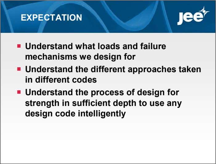 EXPECTATION  Understand what loads and failure mechanisms we design for  Understand the different