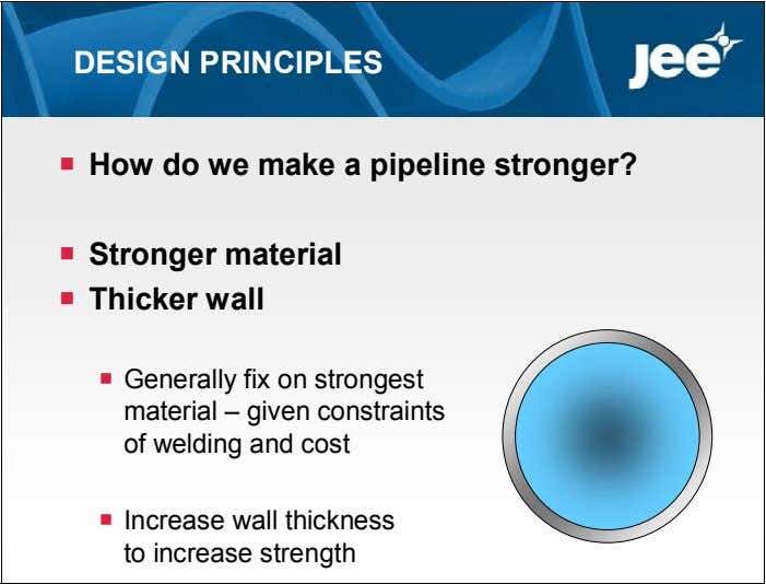 DESIGN PRINCIPLES  How do we make a pipeline stronger?  Stronger material  Thicker
