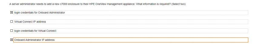 appliance. What information is required? (Select two) Q34 Match the HPE OneView element to its function.