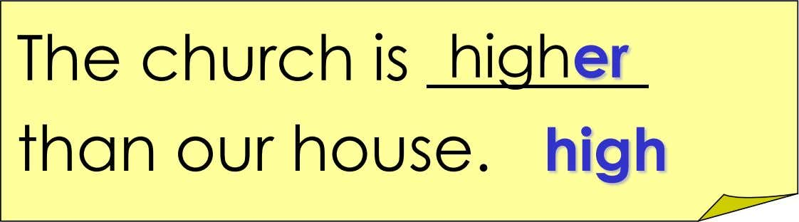 The church is higher than our house. high